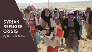 Syrian Refugee Crisis Blog Article. By Bruce B. Miller